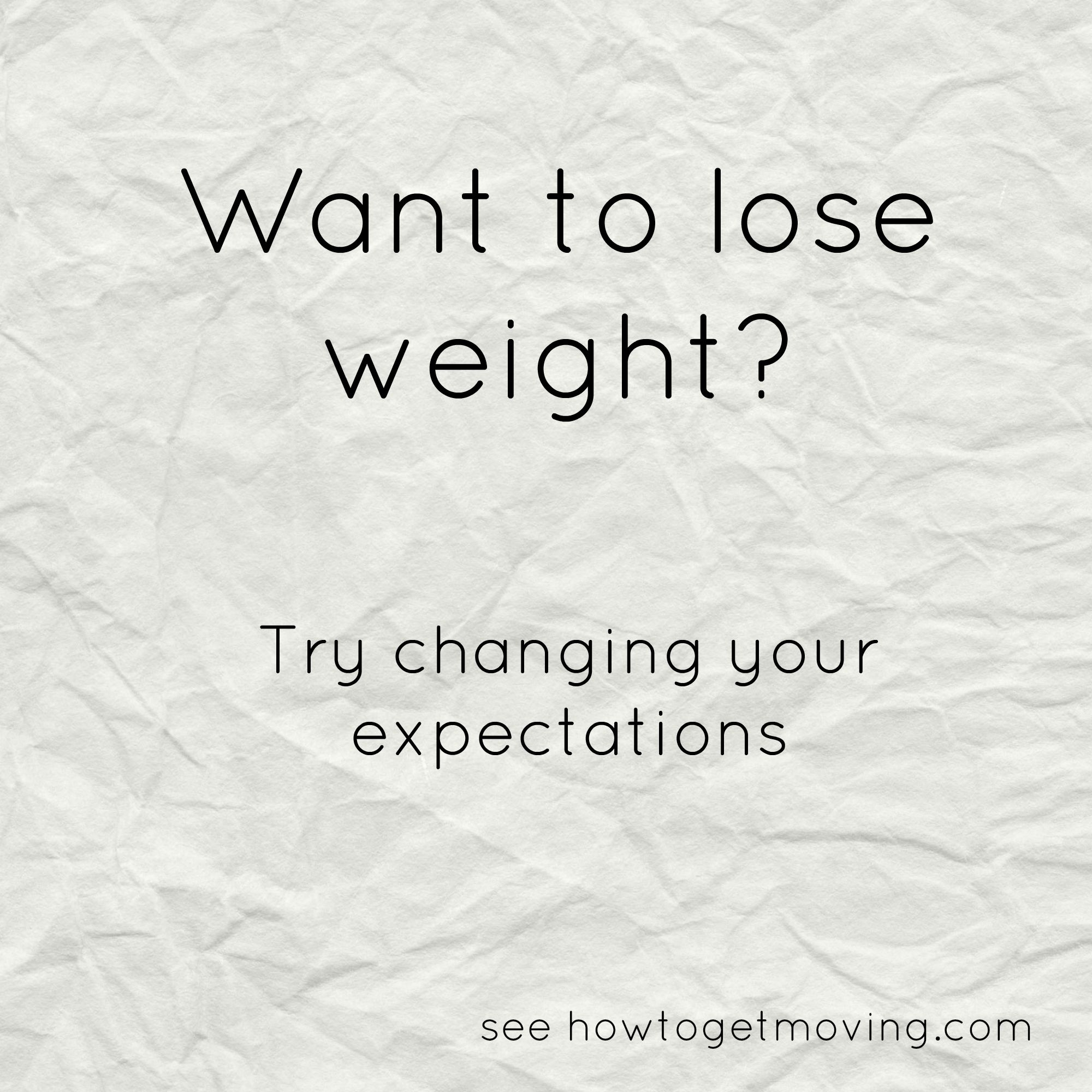 to lose weight change your expectations how to get moving to lose weight change your expectations